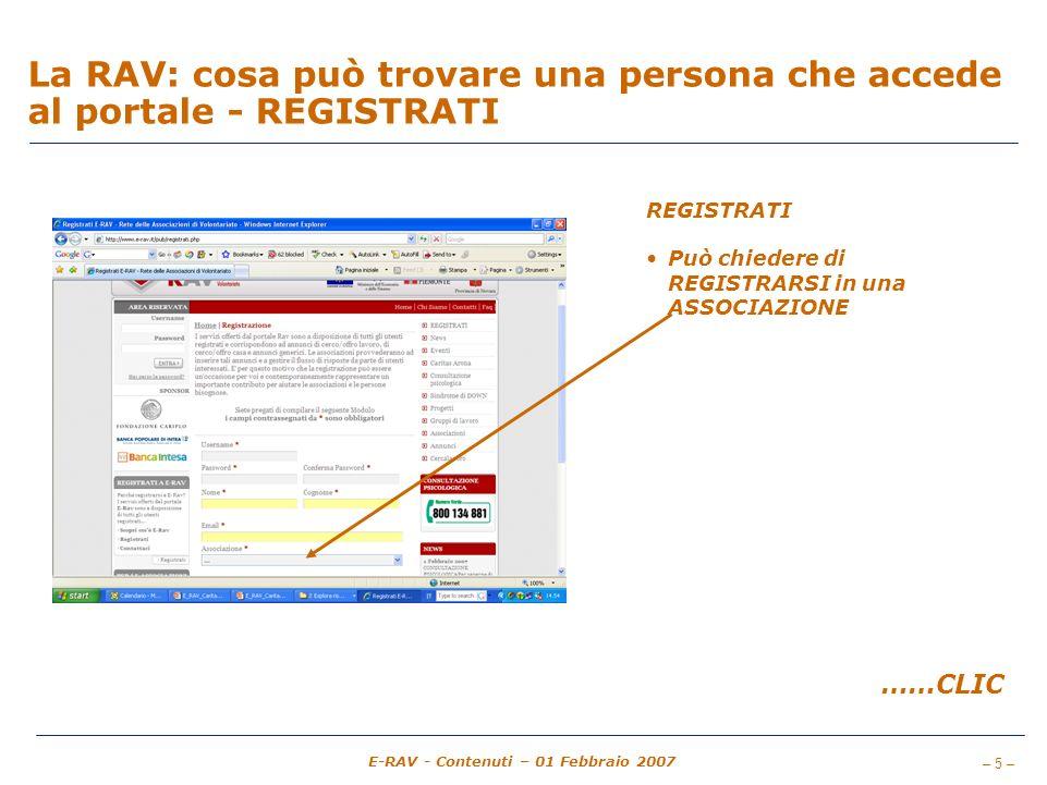 – 5 – E-RAV - Contenuti – 01 Febbraio 2007 La RAV: cosa può trovare una persona che accede al portale - REGISTRATI REGISTRATI Può chiedere di REGISTRARSI in una ASSOCIAZIONE ……CLIC