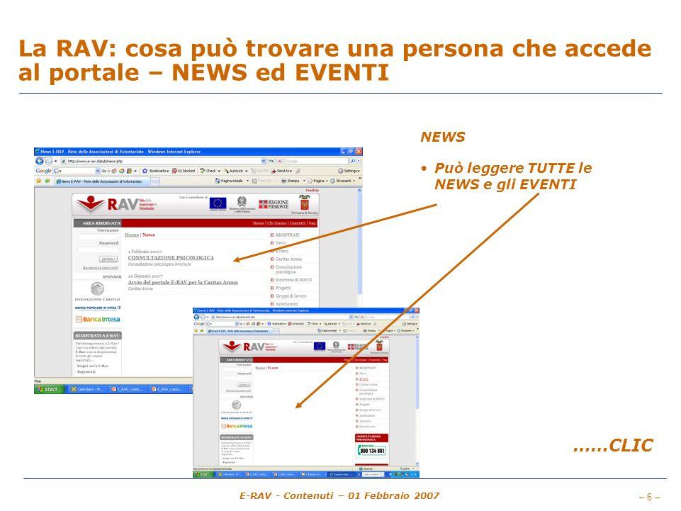 – 6 – E-RAV - Contenuti – 01 Febbraio 2007 La RAV: cosa può trovare una persona che accede al portale – NEWS ed EVENTI NEWS Può leggere TUTTE le NEWS e gli EVENTI ……CLIC