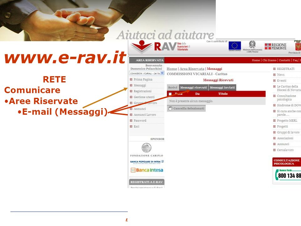 – 17 – E-RAV – 6 Maggio 2007 www.e-rav.it RETE Comunicare Aree Riservate E-mail (Messaggi) Gruppi di Lavoro Forum Chat di comunicazione Documentazione Gestione associati Pubblicare Annunci Annunci Cercalavoro