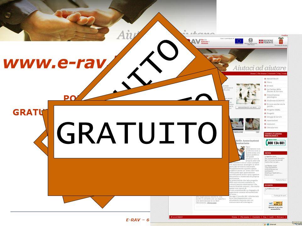– 6 – E-RAV – 6 Maggio 2007 www.e-rav.it PORTALE GRATUITO Associazioni di Volontariato spazio pubblico punto di ingresso unico GRATUITO
