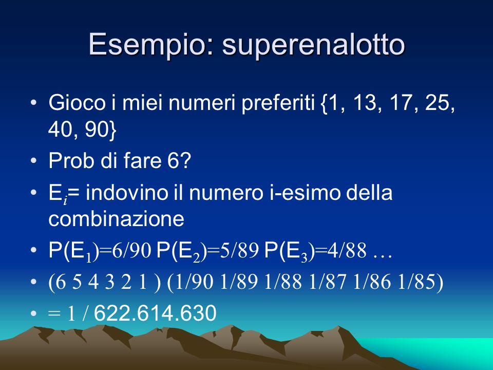 Esempio: superenalotto Gioco i miei numeri preferiti {1, 13, 17, 25, 40, 90} Prob di fare 6? E i = indovino il numero i-esimo della combinazione P(E 1