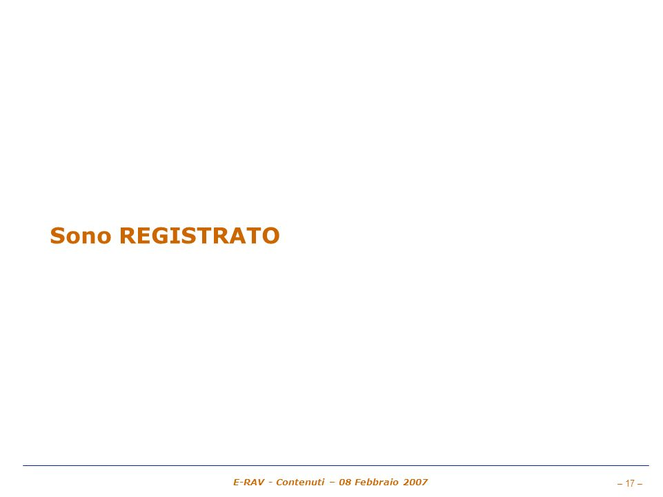 – 17 – E-RAV - Contenuti – 08 Febbraio 2007 Sono REGISTRATO