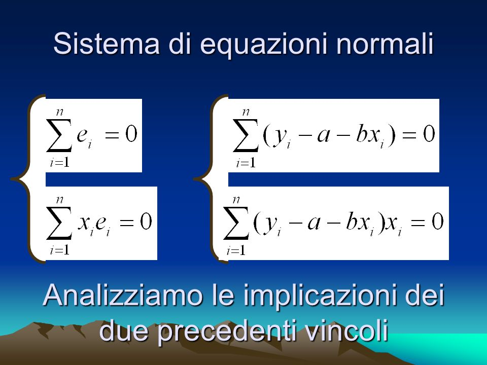 Sistema di equazioni normali Analizziamo le implicazioni dei due precedenti vincoli