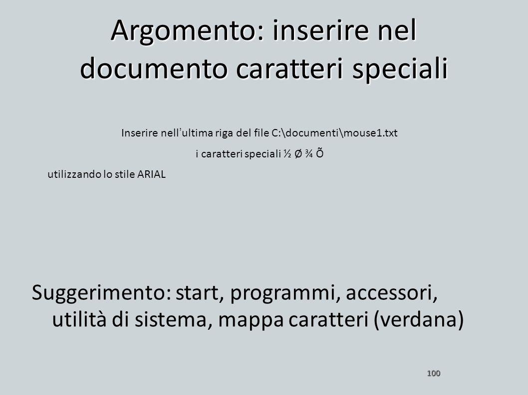 Argomento: inserire nel documento caratteri speciali 100 Suggerimento: start, programmi, accessori, utilità di sistema, mappa caratteri (verdana) Inse