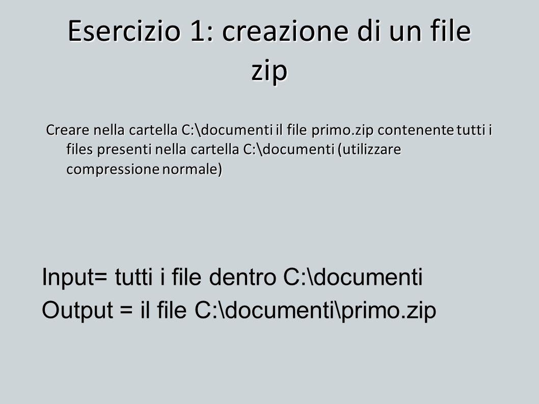 Esercizio 1: creazione di un file zip Creare nella cartella C:\documenti il file primo.zip contenente tutti i files presenti nella cartella C:\documen