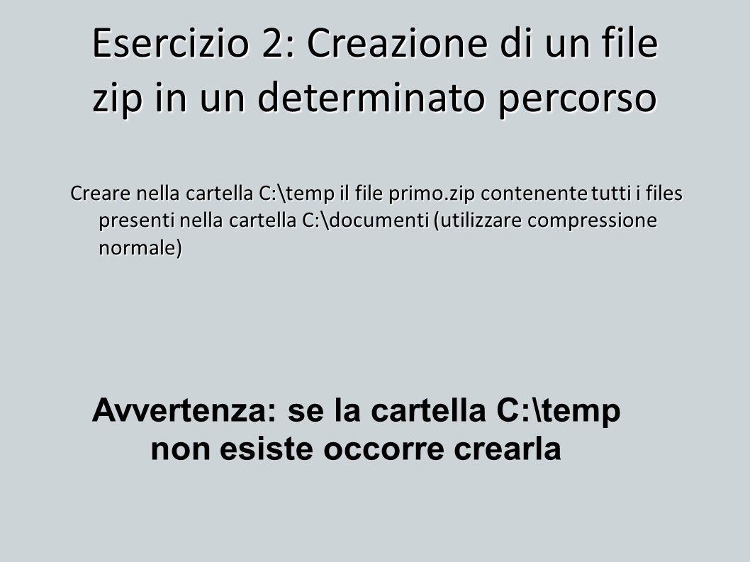 Esercizio 2: Creazione di un file zip in un determinato percorso Creare nella cartella C:\temp il file primo.zip contenente tutti i files presenti nel