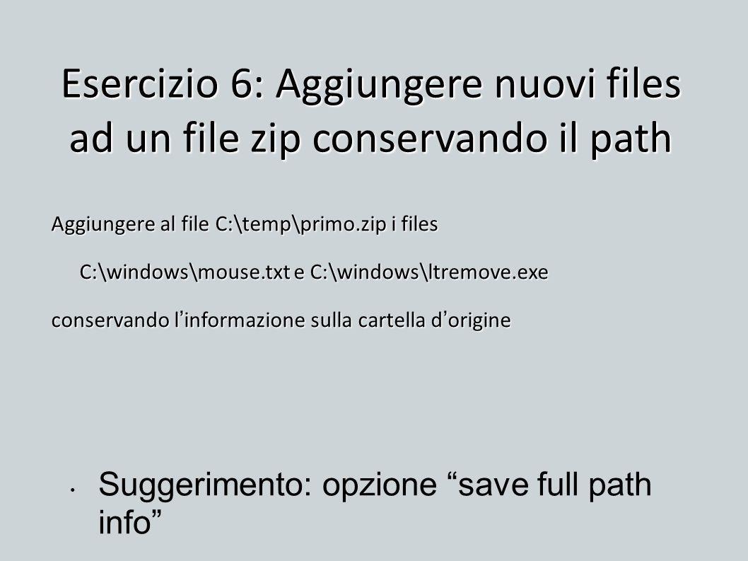 Esercizio 6: Aggiungere nuovi files ad un file zip conservando il path Aggiungere al file C:\temp\primo.zip i files C:\windows\mouse.txt e C:\windows\