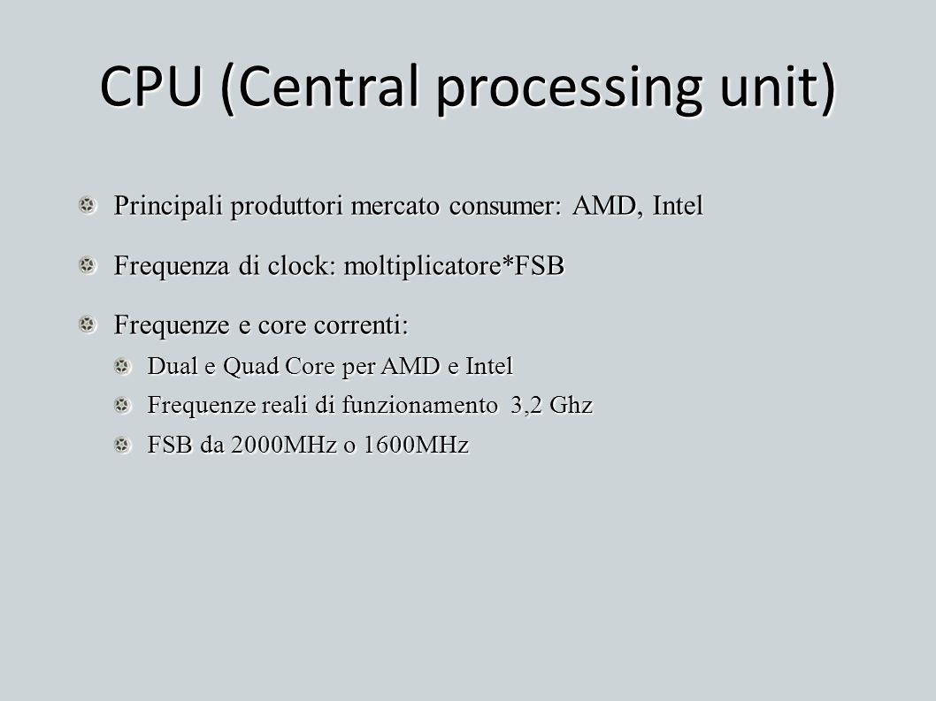 CPU (Central processing unit) Principali produttori mercato consumer: AMD, Intel Frequenza di clock: moltiplicatore*FSB Frequenze e core correnti: Dua