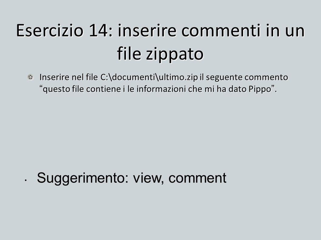 Esercizio 14: inserire commenti in un file zippato Inserire nel file C:\documenti\ultimo.zip il seguente commento questo file contiene i le informazio