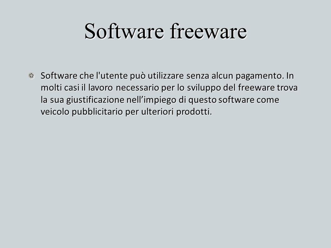 Software freeware Software che l'utente può utilizzare senza alcun pagamento. In molti casi il lavoro necessario per lo sviluppo del freeware trova la