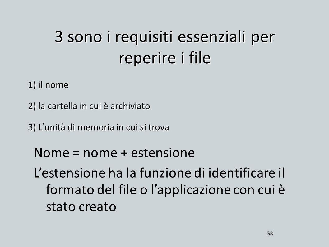 3 sono i requisiti essenziali per reperire i file 1) il nome 2) la cartella in cui è archiviato 3) Lunità di memoria in cui si trova 58 Nome = nome +