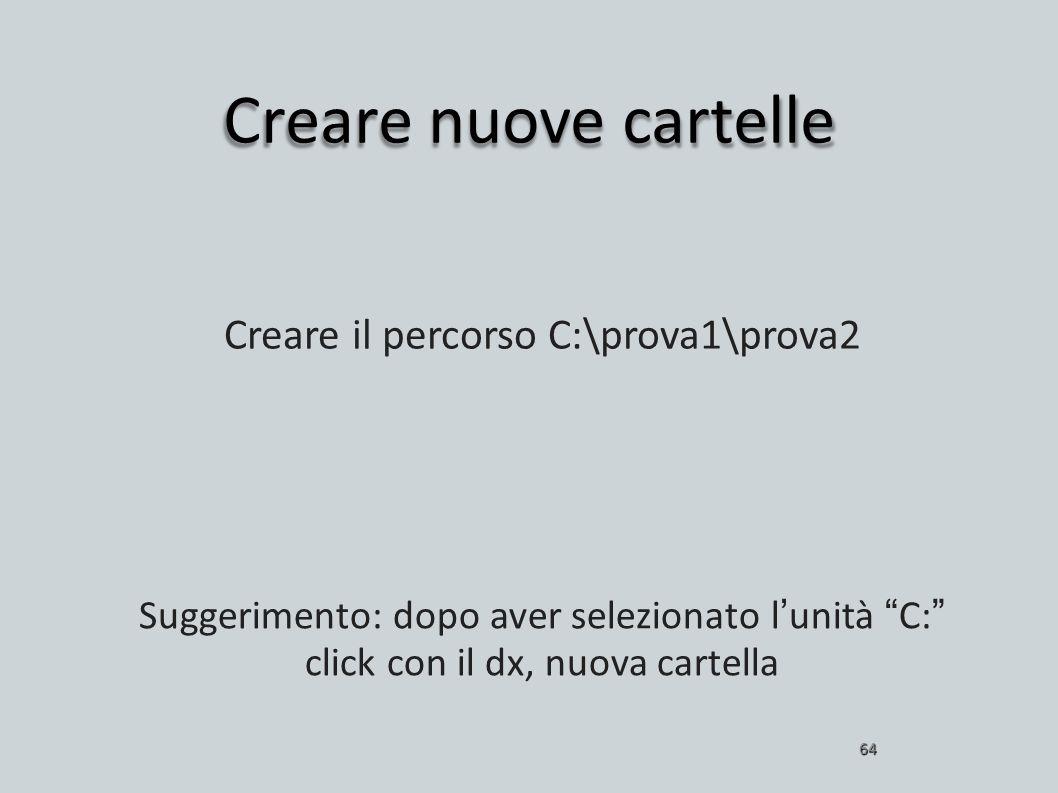 Creare nuove cartelle 64 Creare il percorso C:\prova1\prova2 Suggerimento: dopo aver selezionato lunità C: click con il dx, nuova cartella