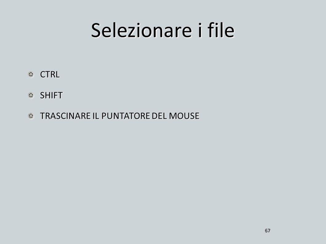 Selezionare i file CTRLSHIFT TRASCINARE IL PUNTATORE DEL MOUSE 67
