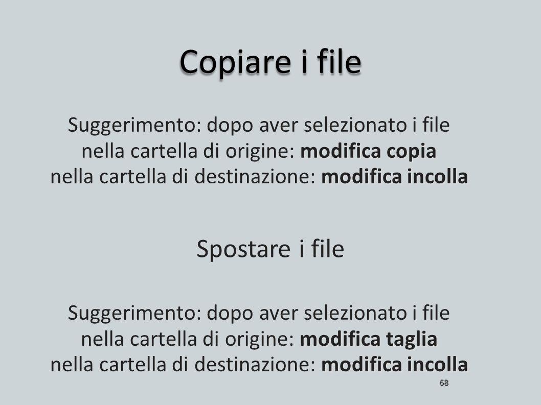 Copiare i file 68 modifica copia modifica incolla Suggerimento: dopo aver selezionato i file nella cartella di origine: modifica copia nella cartella