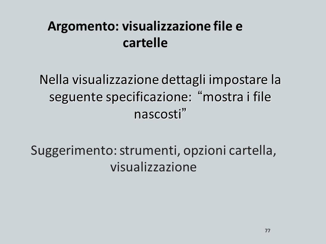Nella visualizzazione dettagli impostare la seguente specificazione: mostra i file nascosti 77 Suggerimento: strumenti, opzioni cartella, visualizzazi