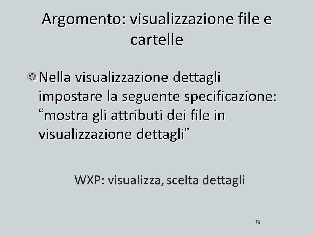 Nella visualizzazione dettagli impostare la seguente specificazione:mostra gli attributi dei file in visualizzazione dettagli 78 WXP: visualizza, scel