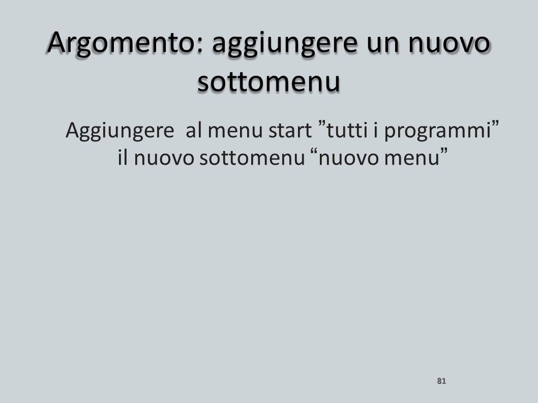 Argomento: aggiungere un nuovo sottomenu 81 Aggiungere al menu start tutti i programmi il nuovo sottomenu nuovo menu