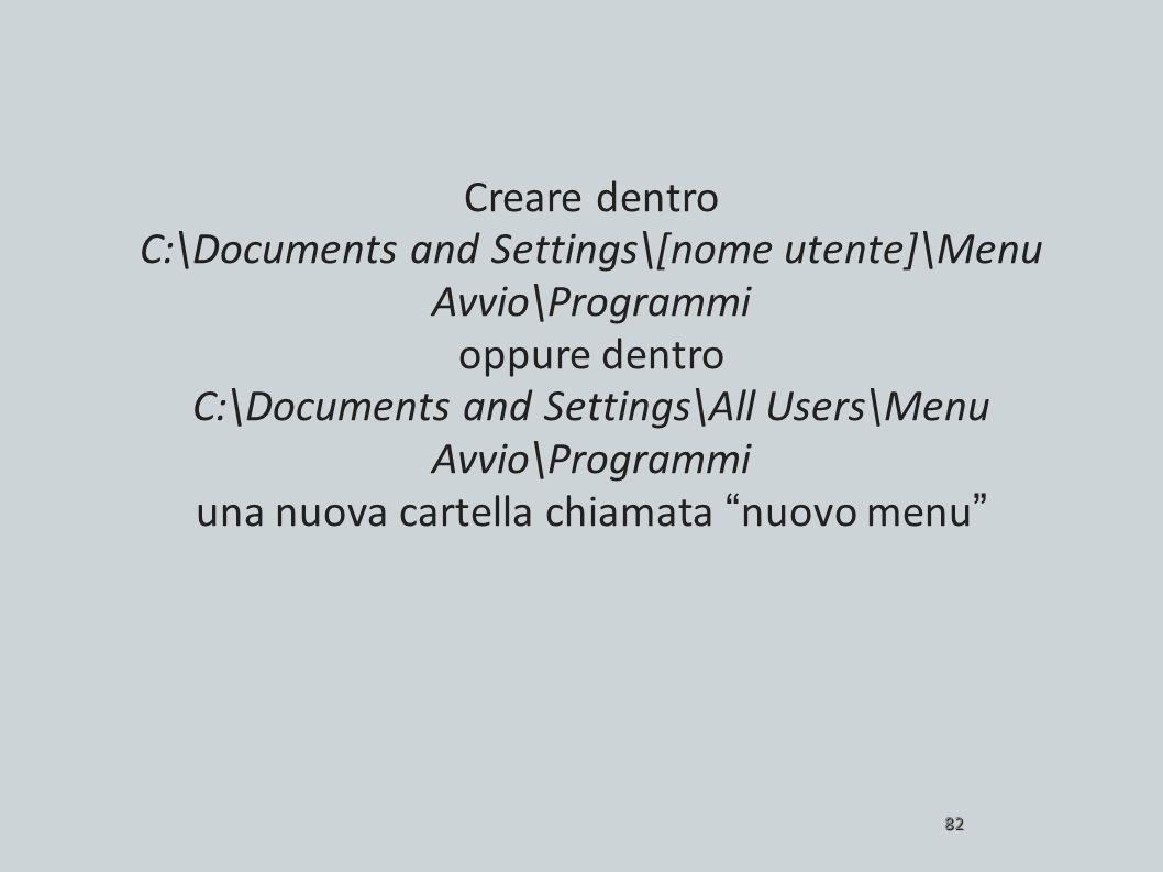 82 Creare dentro C:\Documents and Settings\[nome utente]\Menu Avvio\Programmi oppure dentro C:\Documents and Settings\All Users\Menu Avvio\Programmi u