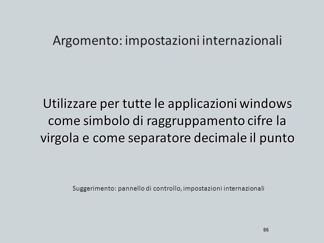 Utilizzare per tutte le applicazioni windows come simbolo di raggruppamento cifre la virgola e come separatore decimale il punto 86 Suggerimento: pann