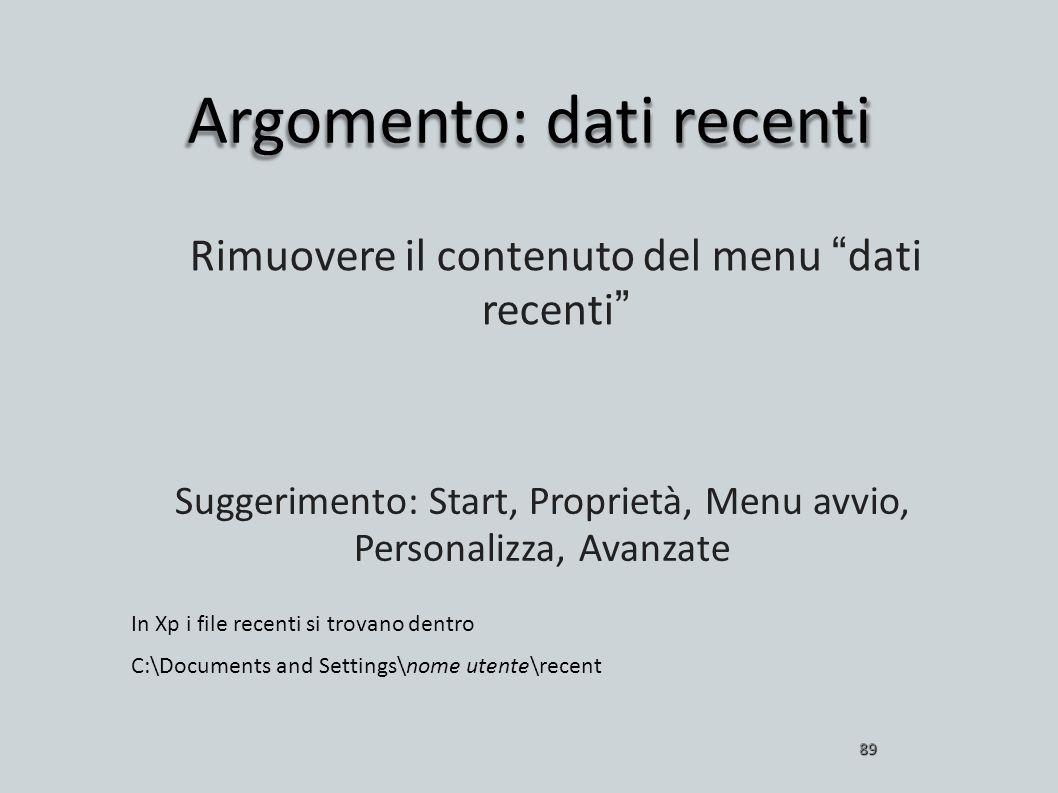 Argomento: dati recenti 89 Rimuovere il contenuto del menu dati recenti Suggerimento: Start, Proprietà, Menu avvio, Personalizza, Avanzate In Xp i fil