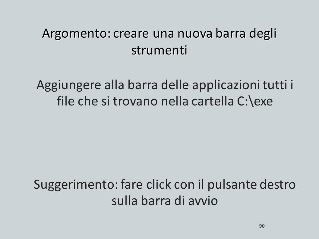 Argomento: creare una nuova barra degli strumenti 90 Aggiungere alla barra delle applicazioni tutti i file che si trovano nella cartella C:\exe Sugger