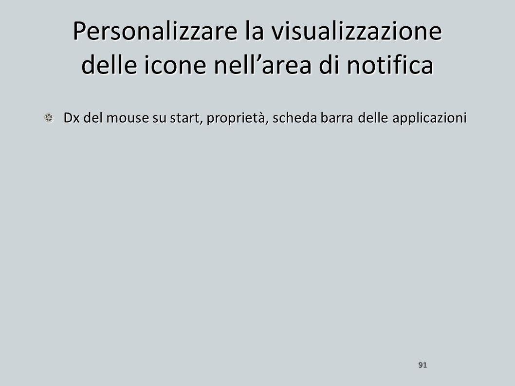 Personalizzare la visualizzazione delle icone nellarea di notifica Dx del mouse su start, proprietà, scheda barra delle applicazioni 91