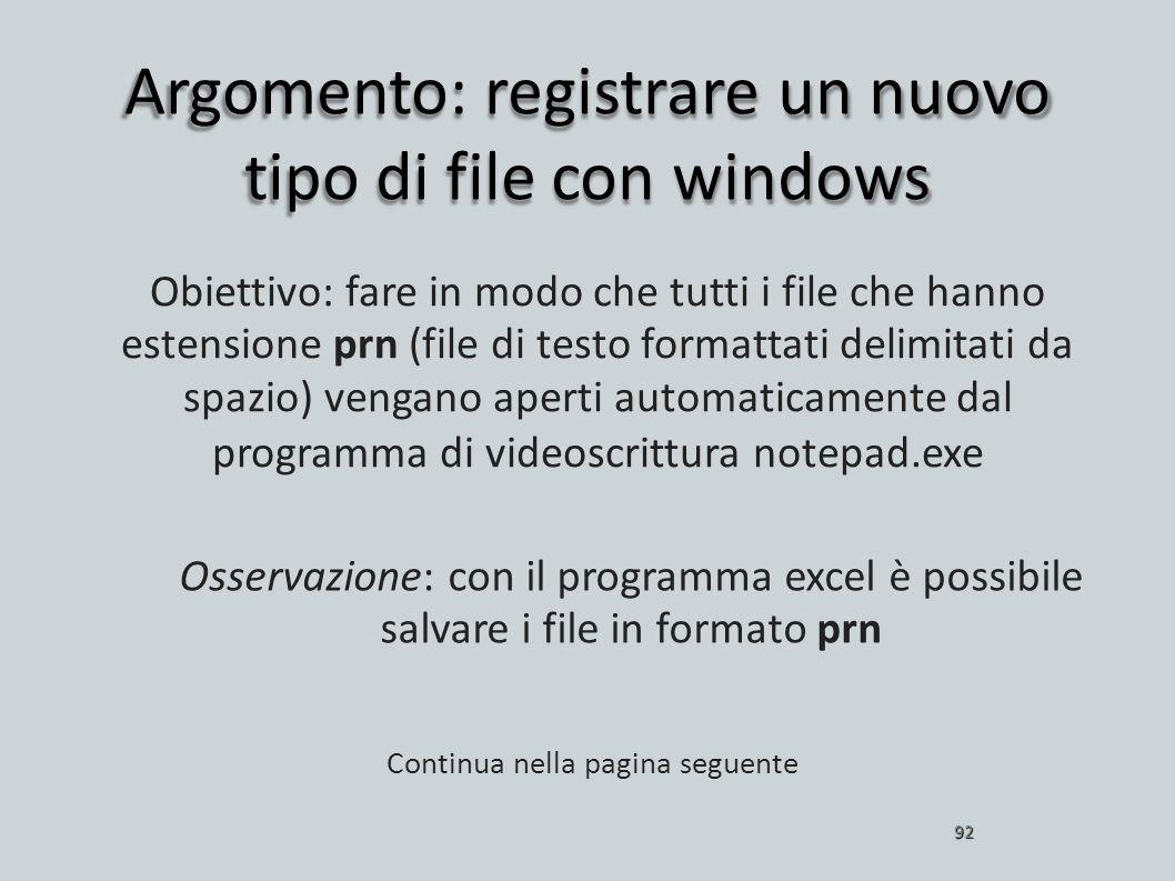 Argomento: registrare un nuovo tipo di file con windows 92 Obiettivo: fare in modo che tutti i file che hanno estensione prn (file di testo formattati