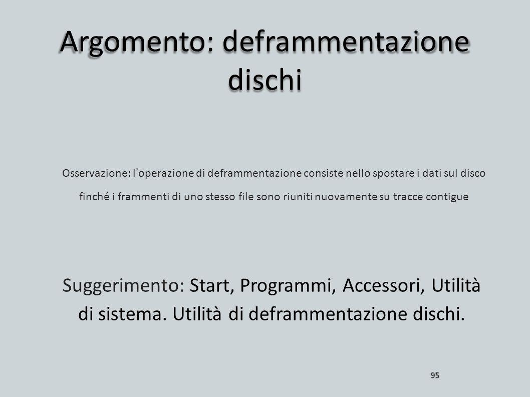 Argomento: deframmentazione dischi 95 Osservazione: loperazione di deframmentazione consiste nello spostare i dati sul disco finché i frammenti di uno