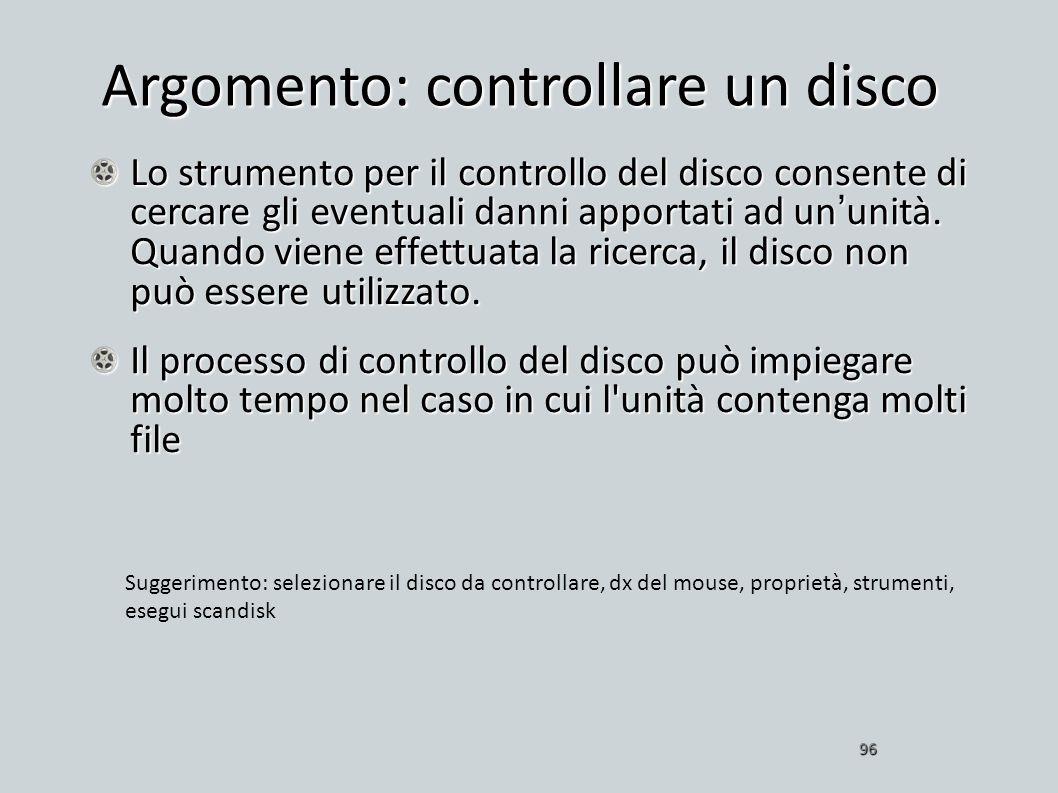 Argomento: controllare un disco Lo strumento per il controllo del disco consente di cercare gli eventuali danni apportati ad ununità. Quando viene eff