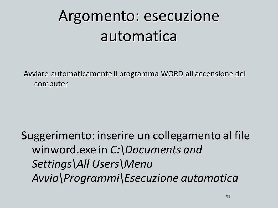 Argomento: esecuzione automatica Avviare automaticamente il programma WORD allaccensione del computer 97 Suggerimento: inserire un collegamento al fil