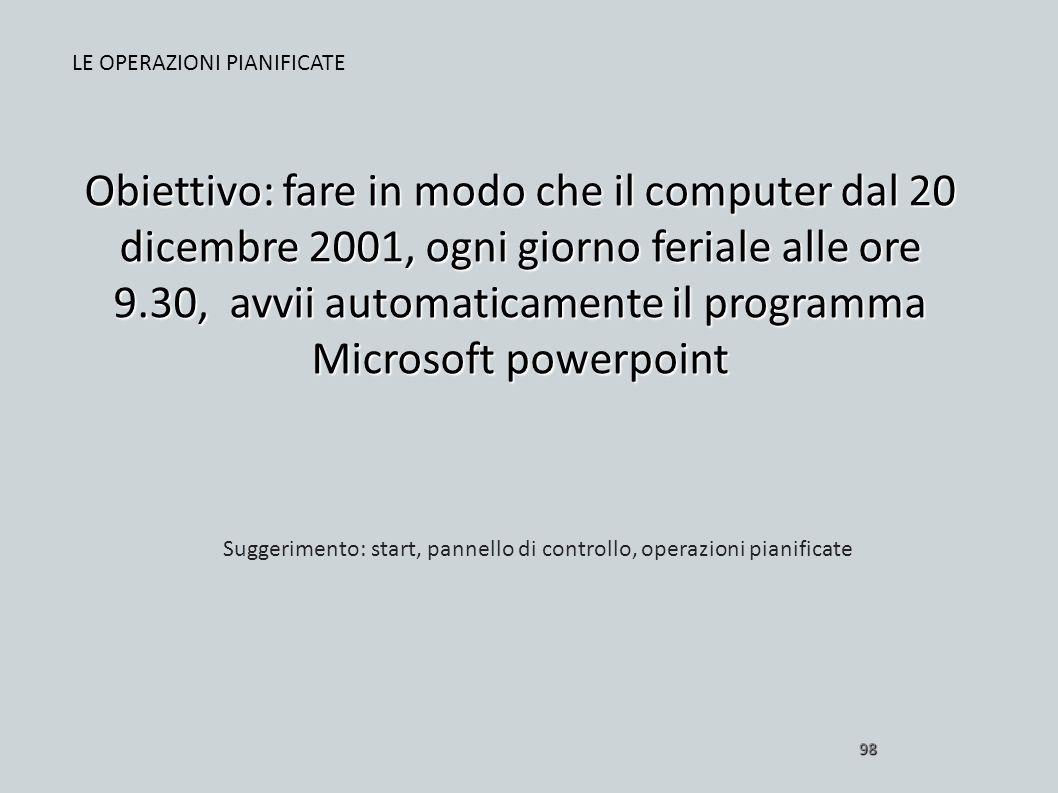 Obiettivo: fare in modo che il computer dal 20 dicembre 2001, ogni giorno feriale alle ore 9.30, avvii automaticamente il programma Microsoft powerpoi