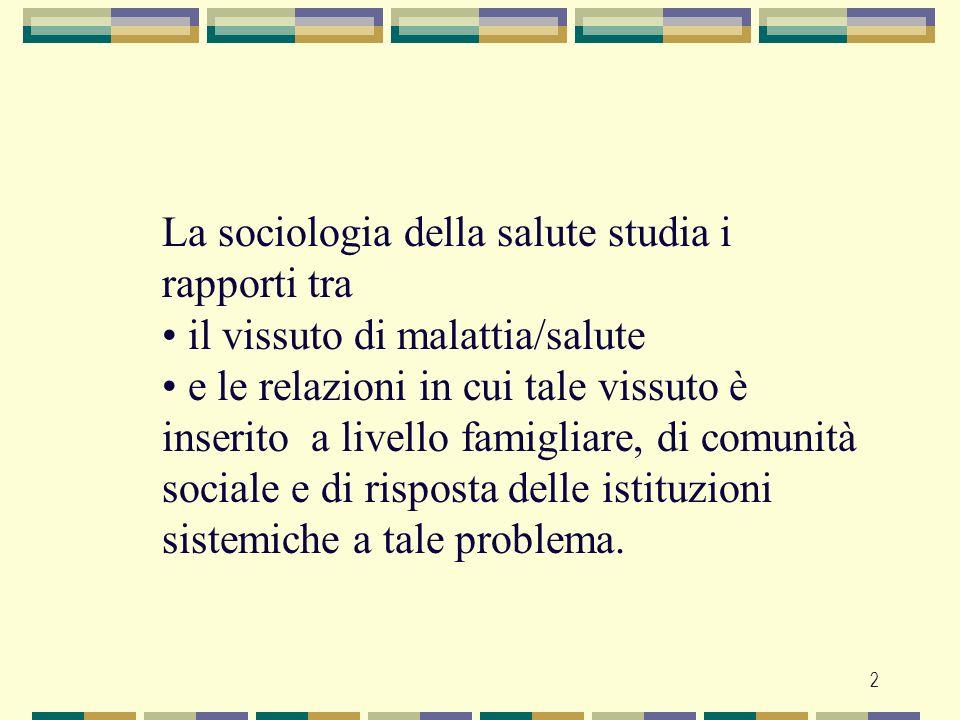 2 La sociologia della salute studia i rapporti tra il vissuto di malattia/salute e le relazioni in cui tale vissuto è inserito a livello famigliare, d