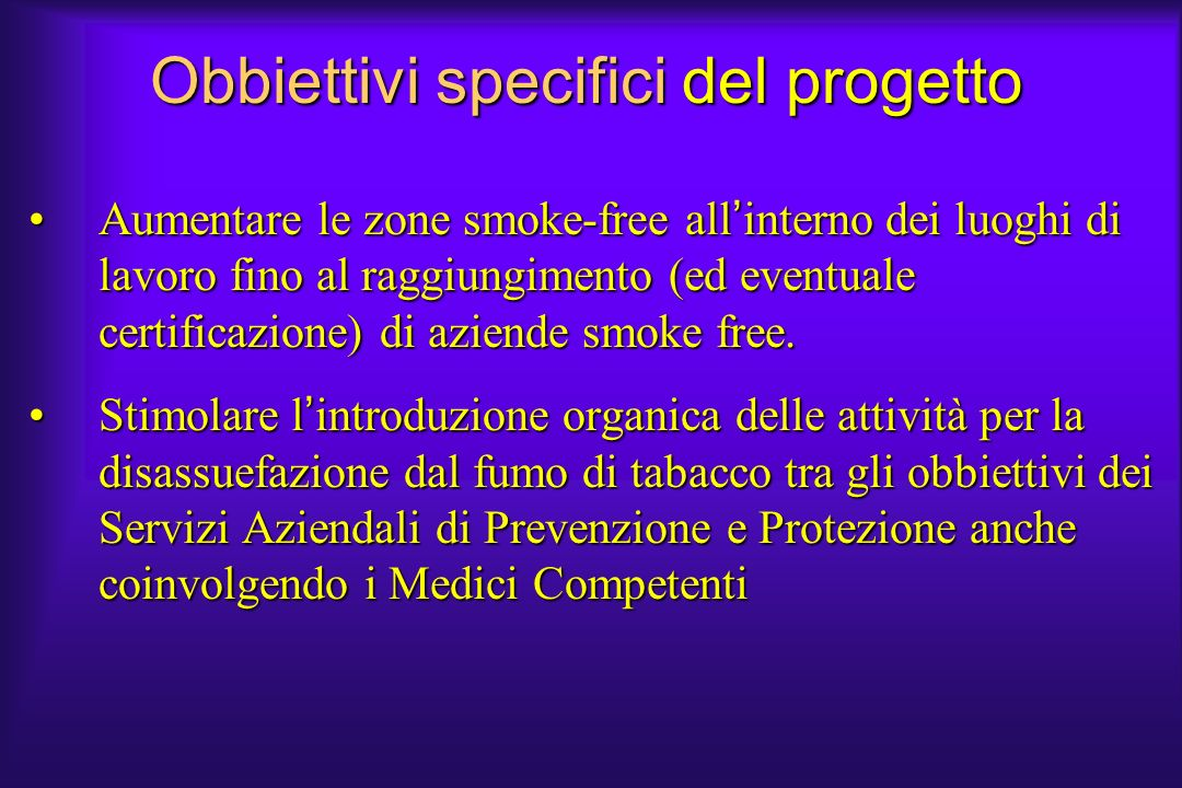 Obbiettivi specifici del progetto Aumentare le zone smoke-free all interno dei luoghi di lavoro fino al raggiungimento (ed eventuale certificazione) d