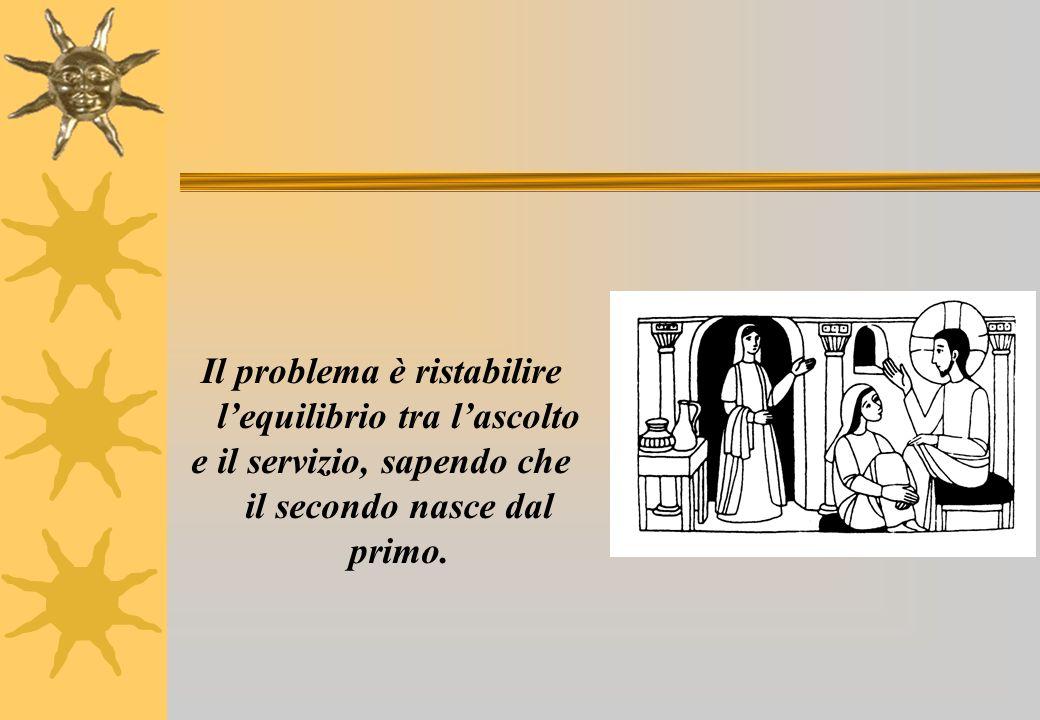 Il problema è ristabilire lequilibrio tra lascolto e il servizio, sapendo che il secondo nasce dal primo.
