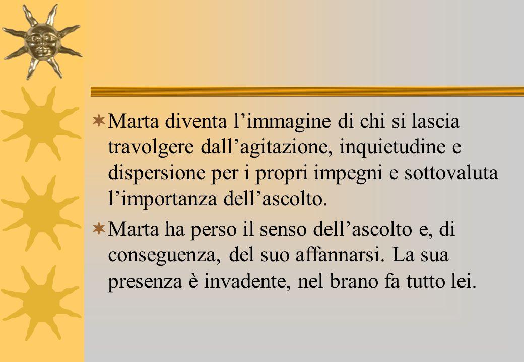 Marta diventa limmagine di chi si lascia travolgere dallagitazione, inquietudine e dispersione per i propri impegni e sottovaluta limportanza dellasco