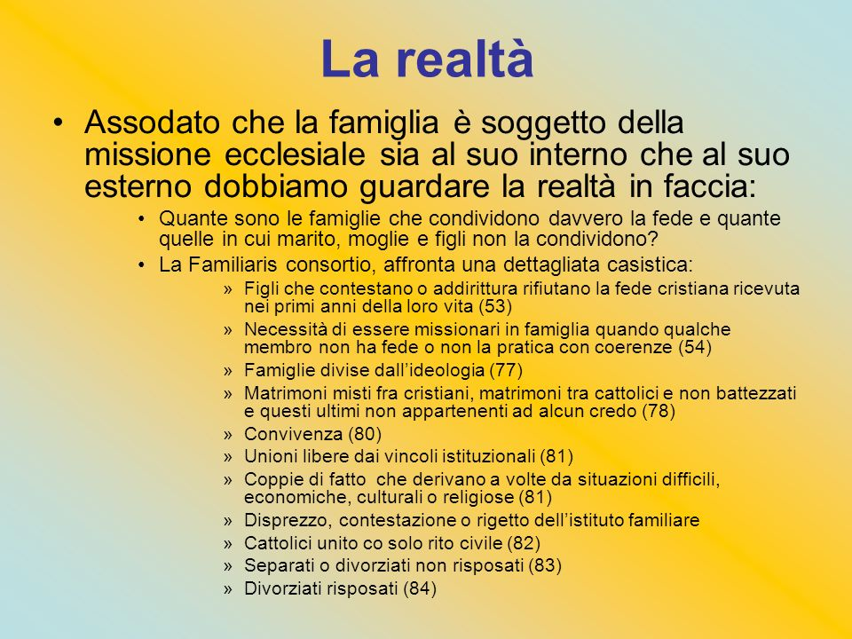 La realtà Assodato che la famiglia è soggetto della missione ecclesiale sia al suo interno che al suo esterno dobbiamo guardare la realtà in faccia: Q