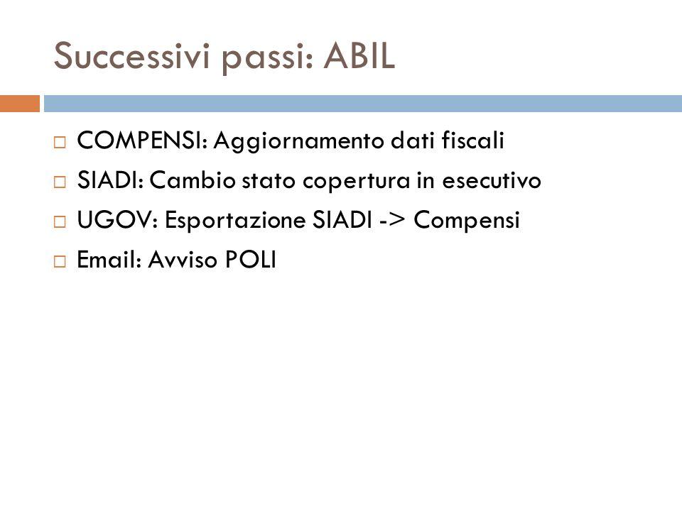 Successivi passi: ABIL COMPENSI: Aggiornamento dati fiscali SIADI: Cambio stato copertura in esecutivo UGOV: Esportazione SIADI -> Compensi Email: Avv