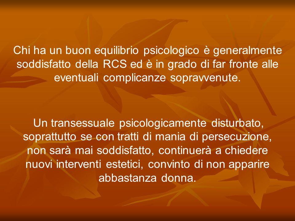 Chi ha un buon equilibrio psicologico è generalmente soddisfatto della RCS ed è in grado di far fronte alle eventuali complicanze sopravvenute.