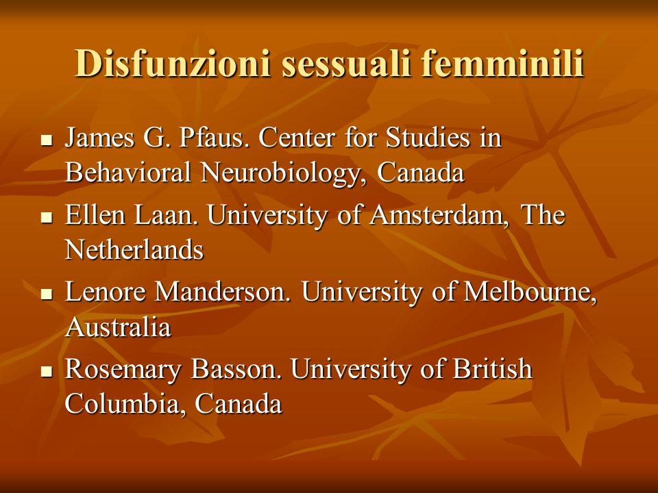 Disfunzioni sessuali femminili James G. Pfaus. Center for Studies in Behavioral Neurobiology, Canada James G. Pfaus. Center for Studies in Behavioral