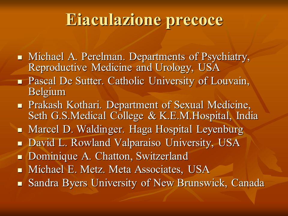 Eiaculazione precoce Michael A. Perelman. Departments of Psychiatry, Reproductive Medicine and Urology, USA Michael A. Perelman. Departments of Psychi