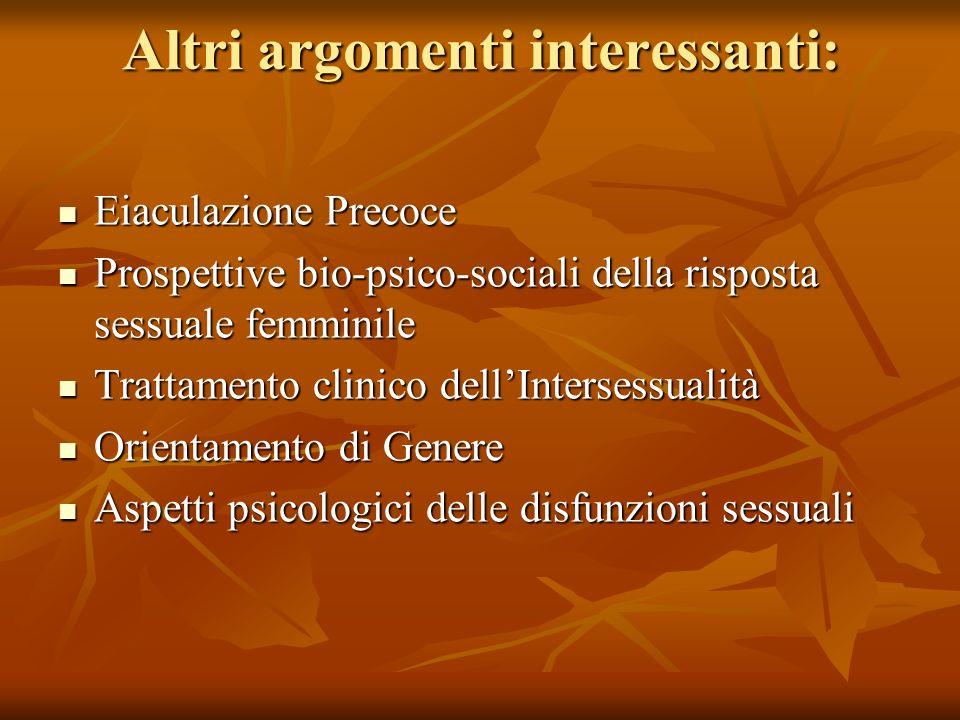 Altri argomenti interessanti: Eiaculazione Precoce Eiaculazione Precoce Prospettive bio-psico-sociali della risposta sessuale femminile Prospettive bi