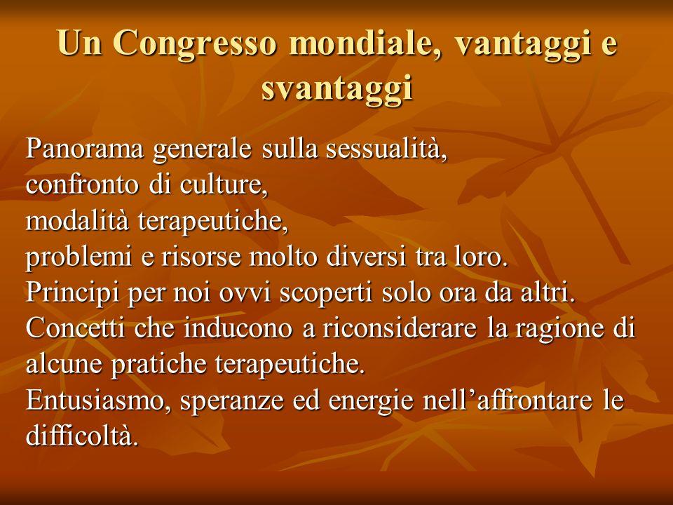 Un Congresso mondiale, vantaggi e svantaggi Panorama generale sulla sessualità, confronto di culture, modalità terapeutiche, problemi e risorse molto