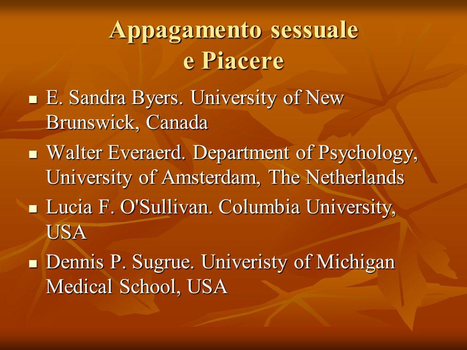 Appagamento sessuale e Piacere E. Sandra Byers. University of New Brunswick, Canada E. Sandra Byers. University of New Brunswick, Canada Walter Everae