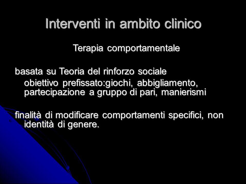 Interventi in ambito clinico Terapia comportamentale Terapia comportamentale basata su Teoria del rinforzo sociale obiettivo prefissato:giochi, abbigl