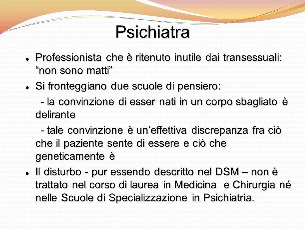 Psichiatra Professionista che è ritenuto inutile dai transessuali: non sono matti Professionista che è ritenuto inutile dai transessuali: non sono mat