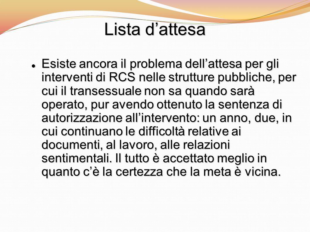 Lista dattesa Esiste ancora il problema dellattesa per gli interventi di RCS nelle strutture pubbliche, per cui il transessuale non sa quando sarà ope