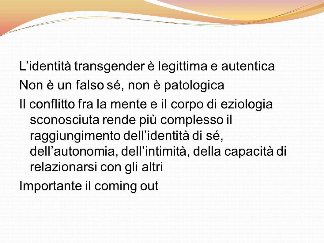 Lidentità transgender è legittima e autentica Non è un falso sé, non è patologica Il conflitto fra la mente e il corpo di eziologia sconosciuta rende