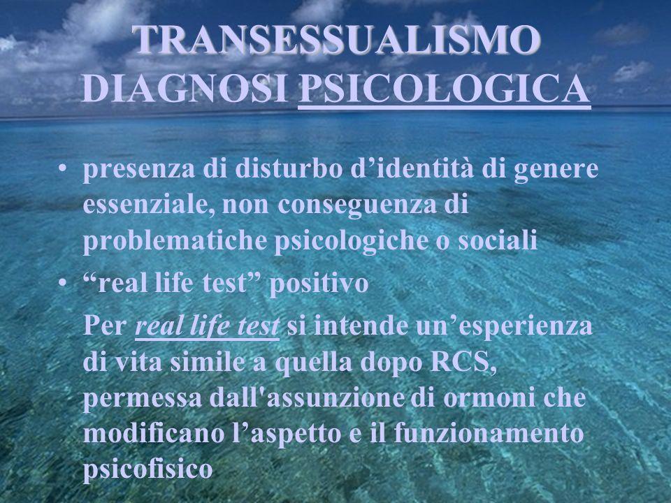 TRANSESSUALISMO TRANSESSUALISMO DIAGNOSI PSICOLOGICA presenza di disturbo didentità di genere essenziale, non conseguenza di problematiche psicologich