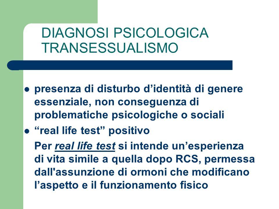 DIAGNOSI PSICOLOGICA TRANSESSUALISMO presenza di disturbo didentità di genere essenziale, non conseguenza di problematiche psicologiche o sociali real