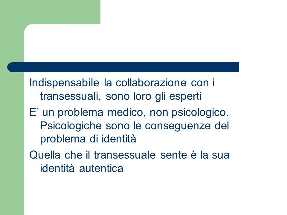 Indispensabile la collaborazione con i transessuali, sono loro gli esperti E un problema medico, non psicologico. Psicologiche sono le conseguenze del